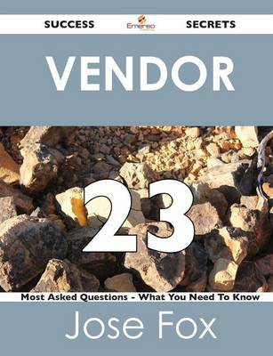 Vendor 23 Success Secrets - 23 Most Asked Questions on Vendor - What You Need to Know (Paperback)