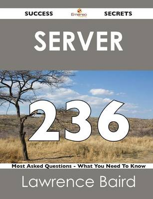 Server 236 Success Secrets - 236 Most Asked Questions on Server - What You Need to Know (Paperback)