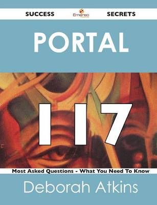 Portal 117 Success Secrets - 117 Most Asked Questions on Portal - What You Need to Know (Paperback)