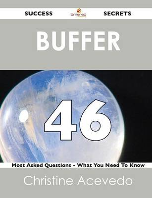 Buffer 46 Success Secrets - 46 Most Asked Questions on Buffer - What You Need to Know (Paperback)