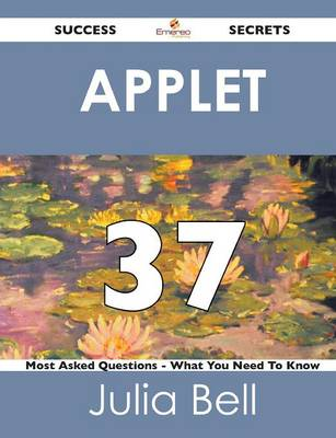 Applet 37 Success Secrets - 37 Most Asked Questions on Applet - What You Need to Know (Paperback)