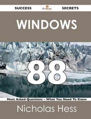 Windows 88 Success Secrets - 88 Most Asked Questions on Windows - What You Need to Know (Paperback)