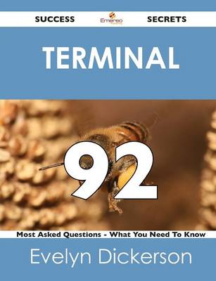 Terminal 92 Success Secrets - 92 Most Asked Questions on Terminal - What You Need to Know (Paperback)
