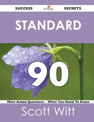 Standard 90 Success Secrets - 90 Most Asked Questions on Standard - What You Need to Know (Paperback)