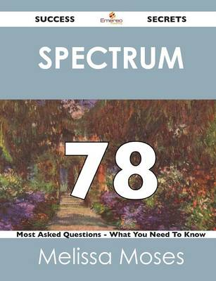 Spectrum 78 Success Secrets - 78 Most Asked Questions on Spectrum - What You Need to Know (Paperback)