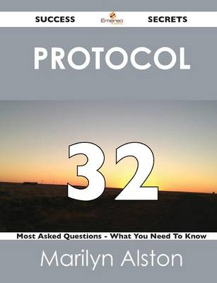 Protocol 32 Success Secrets - 32 Most Asked Questions on Protocol - What You Need to Know (Paperback)