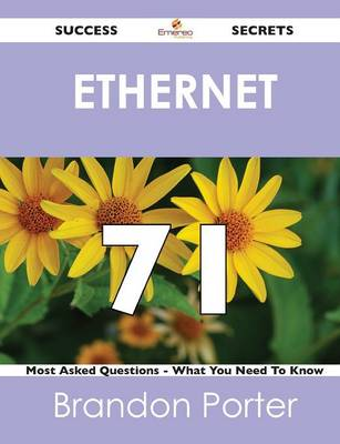 Ethernet 71 Success Secrets - 71 Most Asked Questions on Ethernet - What You Need to Know (Paperback)