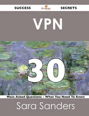 VPN 30 Success Secrets - 30 Most Asked Questions on VPN - What You Need to Know (Paperback)
