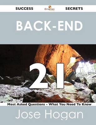 Back-End 21 Success Secrets - 21 Most Asked Questions on Back-End - What You Need to Know (Paperback)