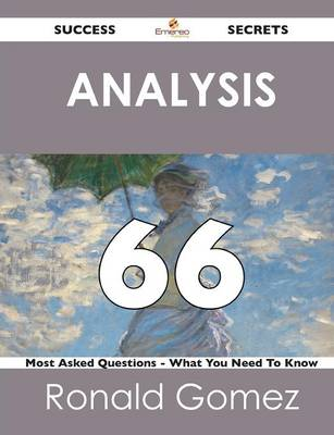 Analysis 66 Success Secrets - 66 Most Asked Questions on Analysis - What You Need to Know (Paperback)