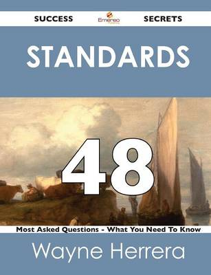 Standards 48 Success Secrets - 48 Most Asked Questions on Standards - What You Need to Know (Paperback)