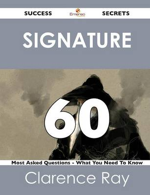 Signature 60 Success Secrets - 60 Most Asked Questions on Signature - What You Need to Know (Paperback)