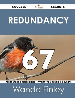 Redundancy 67 Success Secrets - 67 Most Asked Questions on Redundancy - What You Need to Know (Paperback)