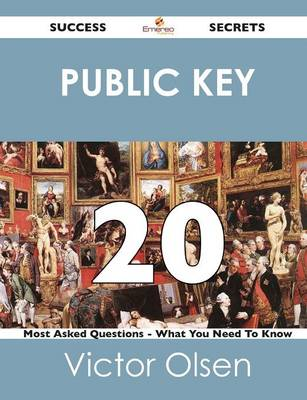 Public Key 20 Success Secrets - 20 Most Asked Questions on Public Key - What You Need to Know (Paperback)