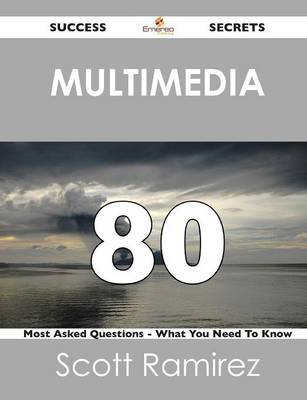 Multimedia 80 Success Secrets - 80 Most Asked Questions on Multimedia - What You Need to Know (Paperback)