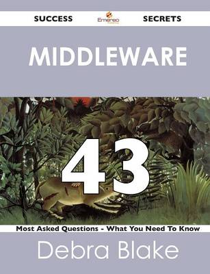 Middleware 43 Success Secrets - 43 Most Asked Questions on Middleware - What You Need to Know (Paperback)