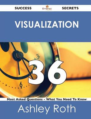 Visualization 36 Success Secrets - 36 Most Asked Questions on Visualization - What You Need to Know (Paperback)