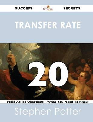 Transfer Rate 20 Success Secrets - 20 Most Asked Questions on Transfer Rate - What You Need to Know (Paperback)