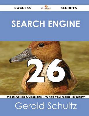 Search Engine 26 Success Secrets - 26 Most Asked Questions on Search Engine - What You Need to Know (Paperback)