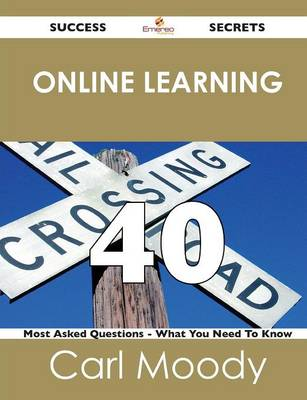 Online Learning 40 Success Secrets - 40 Most Asked Questions on Online Learning - What You Need to Know (Paperback)
