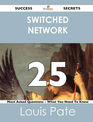 Switched Network 25 Success Secrets - 25 Most Asked Questions on Switched Network - What You Need to Know (Paperback)