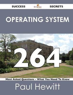 Operating System 264 Success Secrets - 264 Most Asked Questions on Operating System - What You Need to Know (Paperback)