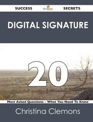 Digital Signature 20 Success Secrets - 20 Most Asked Questions on Digital Signature - What You Need to Know (Paperback)