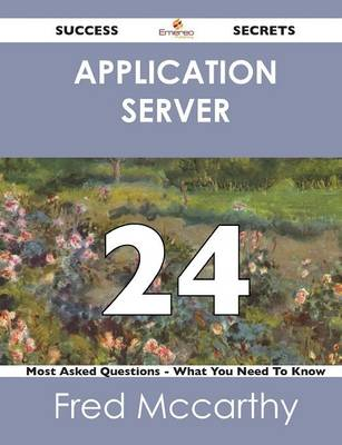 Application Server 24 Success Secrets - 24 Most Asked Questions on Application Server - What You Need to Know (Paperback)