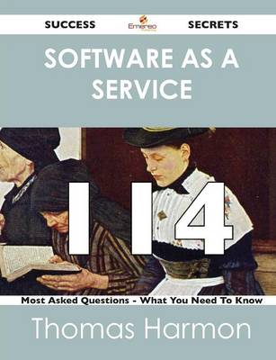 Software as a Service 114 Success Secrets - 114 Most Asked Questions on Software as a Service - What You Need to Know (Paperback)