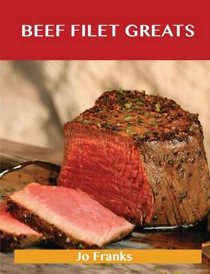 Beef Filet Greats: Delicious Beef Filet Recipes, the Top 77 Beef Filet Recipes (Paperback)