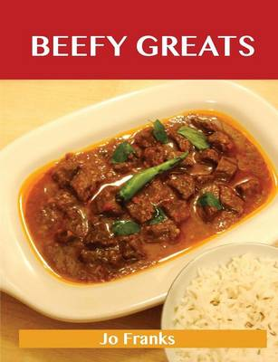 Beefy Greats: Delicious Beefy Recipes, the Top 100 Beefy Recipes (Paperback)