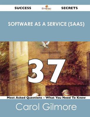 Software as a Service (Saas) 37 Success Secrets - 37 Most Asked Questions on Software as a Service (Saas) - What You Need to Know (Paperback)