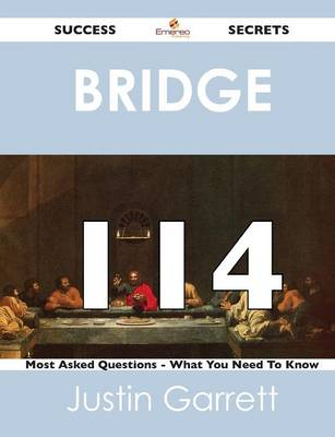 Bridge 114 Success Secrets - 114 Most Asked Questions on Bridge - What You Need to Know (Paperback)