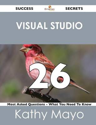 Visual Studio 26 Success Secrets - 26 Most Asked Questions on Visual Studio - What You Need to Know (Paperback)