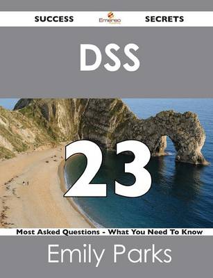 Dss 23 Success Secrets - 23 Most Asked Questions on Dss - What You Need to Know (Paperback)