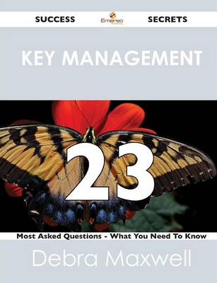 Key Management 23 Success Secrets - 23 Most Asked Questions on Key Management - What You Need to Know (Paperback)
