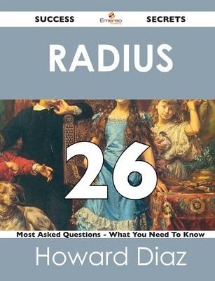Radius 26 Success Secrets - 26 Most Asked Questions on Radius - What You Need to Know (Paperback)