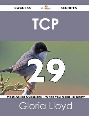TCP 29 Success Secrets - 29 Most Asked Questions on TCP - What You Need to Know (Paperback)