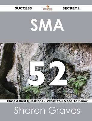Sma 52 Success Secrets - 52 Most Asked Questions on Sma - What You Need to Know (Paperback)
