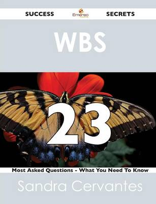 Wbs 23 Success Secrets - 23 Most Asked Questions on Wbs - What You Need to Know (Paperback)