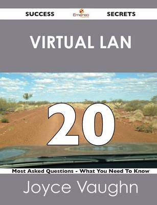 Virtual LAN 20 Success Secrets - 20 Most Asked Questions on Virtual LAN - What You Need to Know (Paperback)