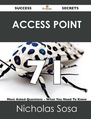 Access Point 71 Success Secrets - 71 Most Asked Questions on Access Point - What You Need to Know (Paperback)