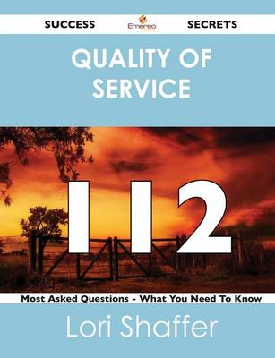 Quality of Service 112 Success Secrets - 112 Most Asked Questions on Quality of Service - What You Need to Know (Paperback)