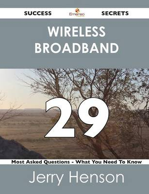 Wireless Broadband 29 Success Secrets - 29 Most Asked Questions on Wireless Broadband - What You Need to Know (Paperback)