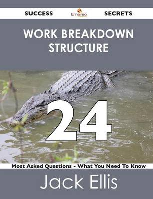 Work Breakdown Structure 24 Success Secrets - 24 Most Asked Questions on Work Breakdown Structure - What You Need to Know (Paperback)