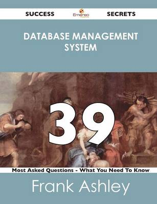 Database Management System 39 Success Secrets - 39 Most Asked Questions on Database Management System - What You Need to Know (Paperback)