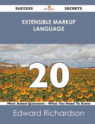 Extensible Markup Language 20 Success Secrets - 20 Most Asked Questions on Extensible Markup Language - What You Need to Know (Paperback)