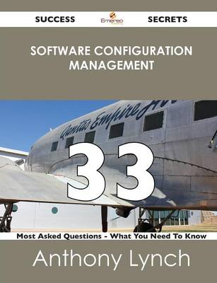 Software Configuration Management 33 Success Secrets - 33 Most Asked Questions on Software Configuration Management - What You Need to Know (Paperback)