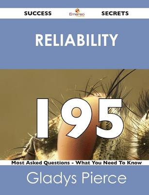 Reliability 195 Success Secrets - 195 Most Asked Questions on Reliability - What You Need to Know (Paperback)