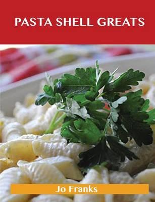 Pasta Shell Greats: Delicious Pasta Shell Recipes, the Top 61 Pasta Shell Recipes (Paperback)